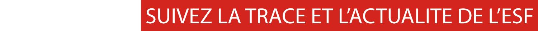 Suivez la Trace et l'actualité de l'ESF